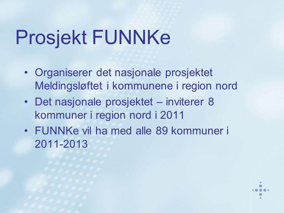 Prosjekt FUNNKe Organiserer det nasjonale prosjektet Meldingsløftet i kommunene i region nord Det nasjonale prosjektet – inviterer 8 kommuner i region
