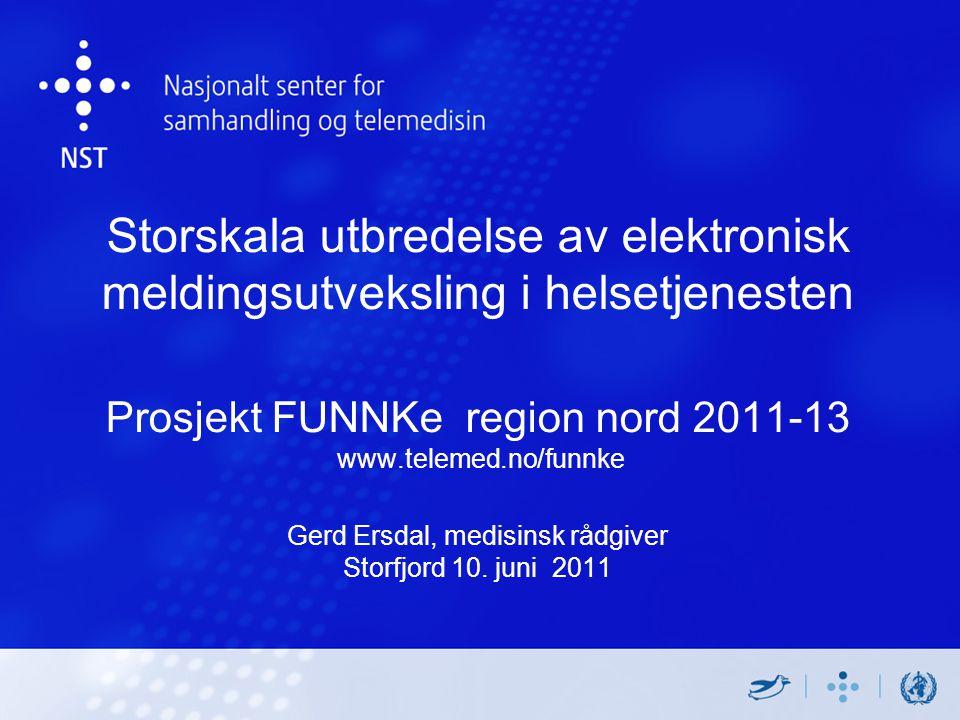 Storskala utbredelse av elektronisk meldingsutveksling i helsetjenesten Prosjekt FUNNKe region nord 2011-13 www.telemed.no/funnke Gerd Ersdal, medisinsk rådgiver Storfjord 10.