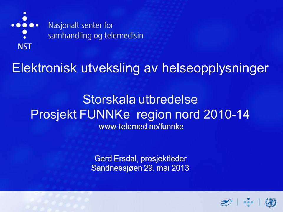 Elektronisk utveksling av helseopplysninger Storskala utbredelse Prosjekt FUNNKe region nord 2010-14 www.telemed.no/funnke Gerd Ersdal, prosjektleder