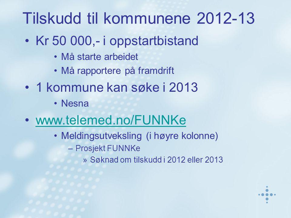 Tilskudd til kommunene 2012-13 Kr 50 000,- i oppstartbistand Må starte arbeidet Må rapportere på framdrift 1 kommune kan søke i 2013 Nesna www.telemed