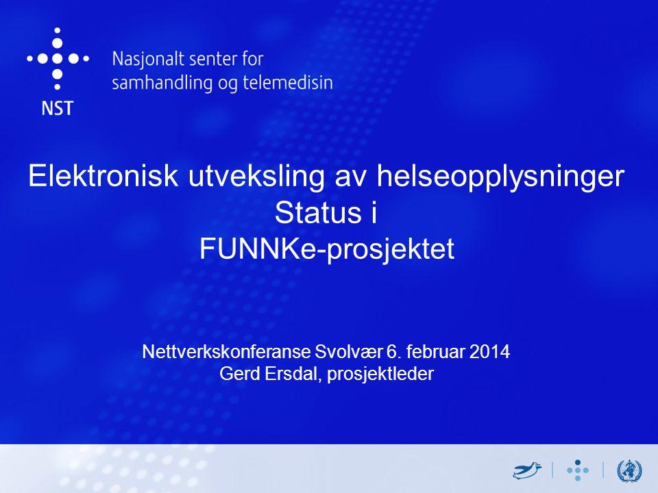 Elektronisk utveksling av helseopplysninger Status i FUNNKe-prosjektet Nettverkskonferanse Svolvær 6. februar 2014 Gerd Ersdal, prosjektleder