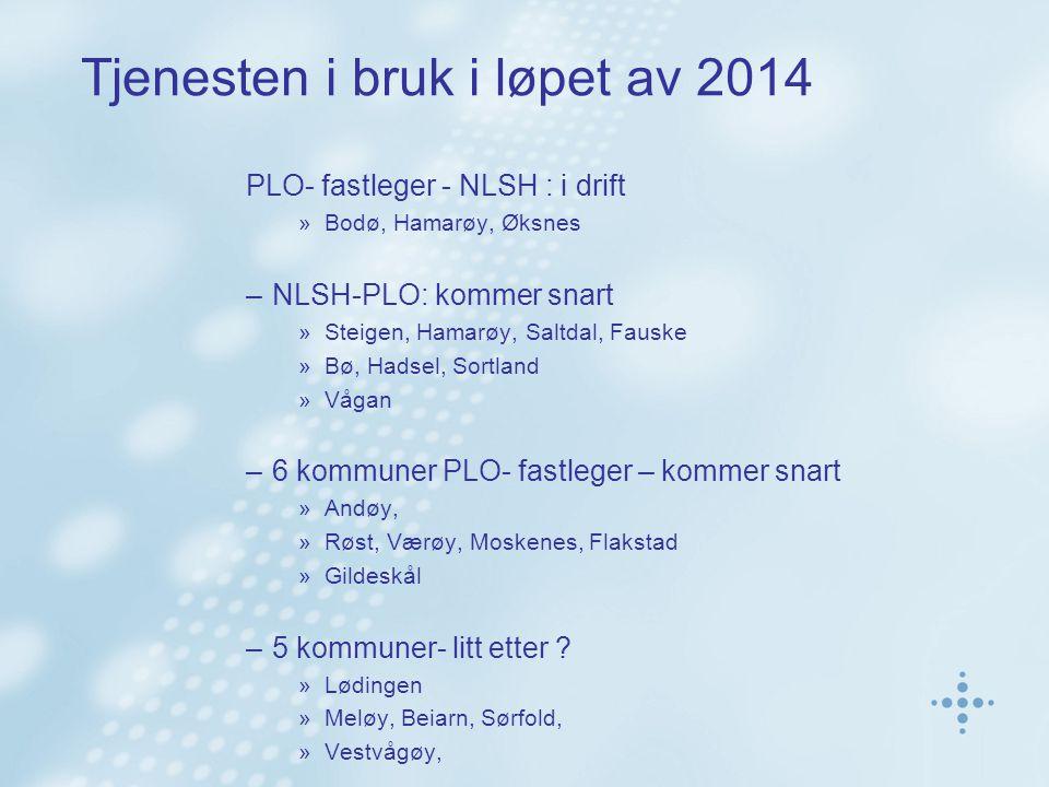 Tjenesten i bruk i løpet av 2014 PLO- fastleger - NLSH : i drift »Bodø, Hamarøy, Øksnes –NLSH-PLO: kommer snart »Steigen, Hamarøy, Saltdal, Fauske »Bø, Hadsel, Sortland »Vågan –6 kommuner PLO- fastleger – kommer snart »Andøy, »Røst, Værøy, Moskenes, Flakstad »Gildeskål –5 kommuner- litt etter .