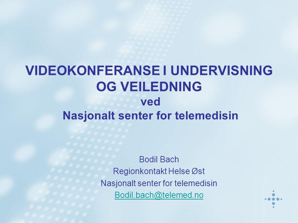 VIDEOKONFERANSE I UNDERVISNING OG VEILEDNING ved Nasjonalt senter for telemedisin Bodil Bach Regionkontakt Helse Øst Nasjonalt senter for telemedisin