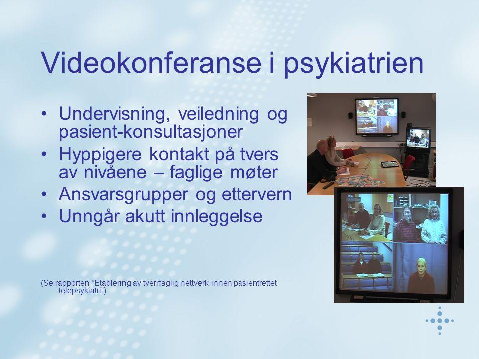Videokonferanse i psykiatrien Undervisning, veiledning og pasient-konsultasjoner Hyppigere kontakt på tvers av nivåene – faglige møter Ansvarsgrupper