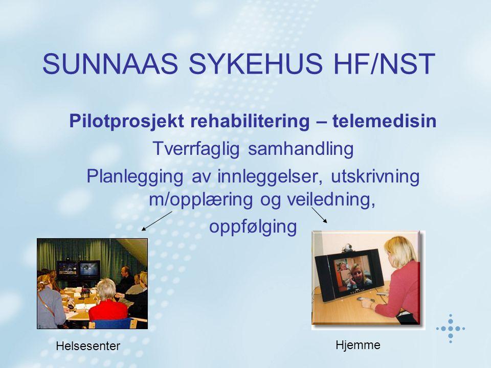 SUNNAAS SYKEHUS HF/NST Pilotprosjekt rehabilitering – telemedisin Tverrfaglig samhandling Planlegging av innleggelser, utskrivning m/opplæring og veil