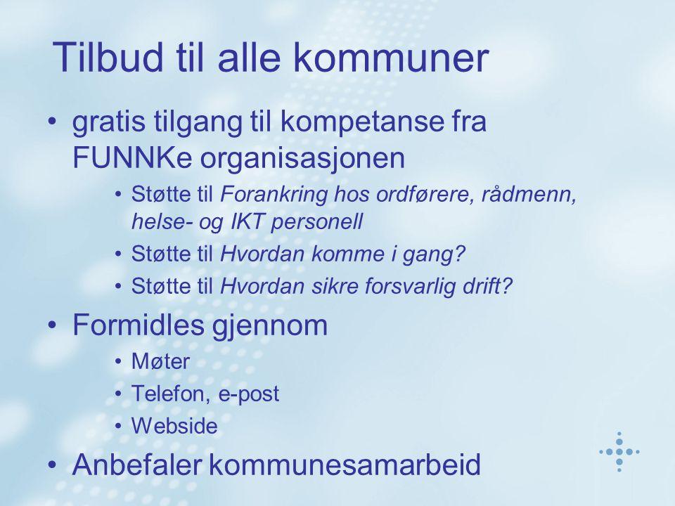Tilbud til alle kommuner gratis tilgang til kompetanse fra FUNNKe organisasjonen Støtte til Forankring hos ordførere, rådmenn, helse- og IKT personell Støtte til Hvordan komme i gang.