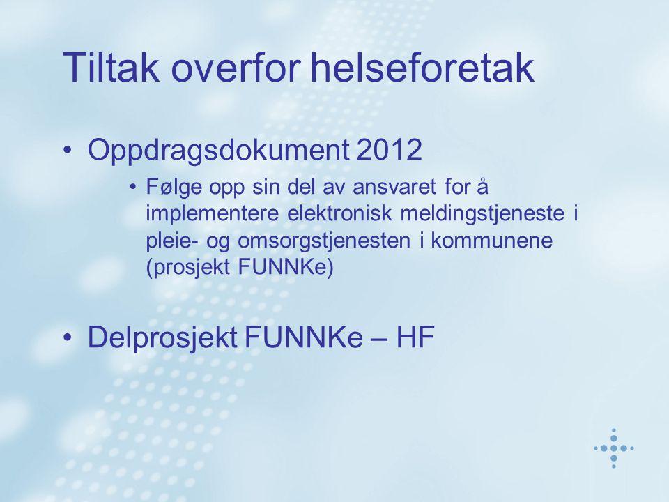 Tiltak overfor helseforetak Oppdragsdokument 2012 Følge opp sin del av ansvaret for å implementere elektronisk meldingstjeneste i pleie- og omsorgstjenesten i kommunene (prosjekt FUNNKe) Delprosjekt FUNNKe – HF