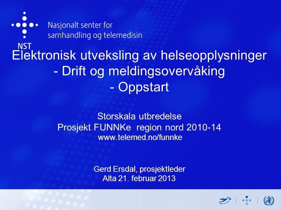 Elektronisk utveksling av helseopplysninger - Drift og meldingsovervåking - Oppstart Storskala utbredelse Prosjekt FUNNKe region nord 2010-14 www.telemed.no/funnke Gerd Ersdal, prosjektleder Alta 21.
