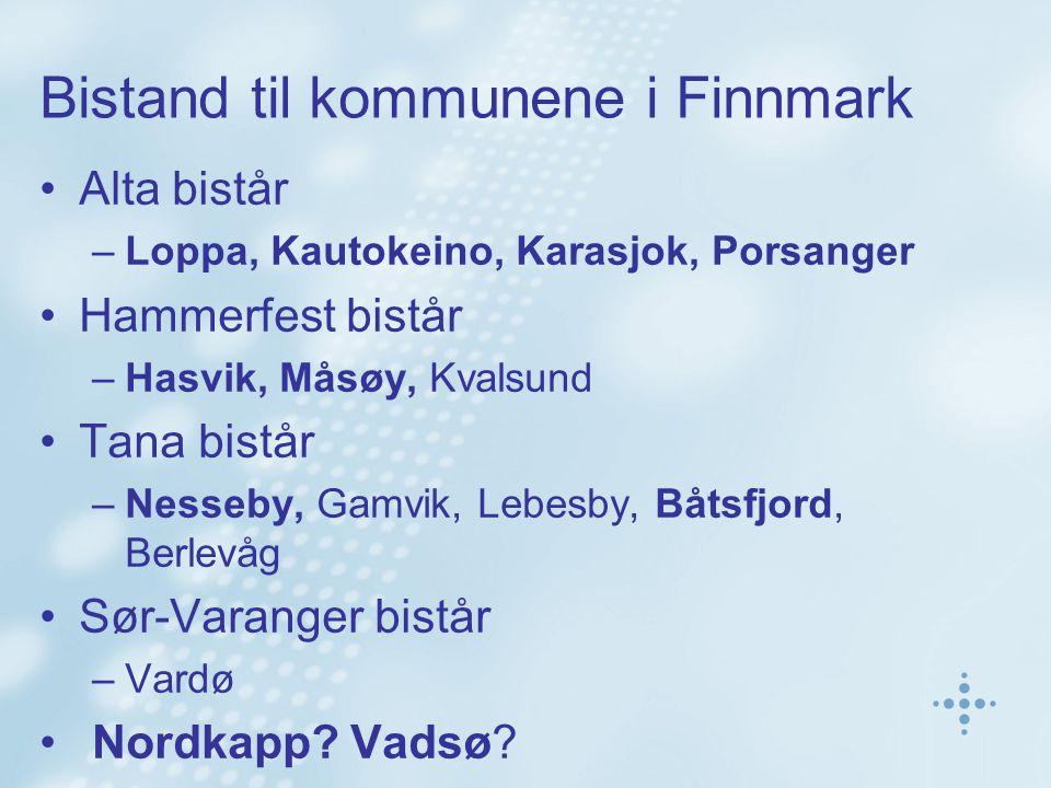Bistand til kommunene i Finnmark Alta bistår –Loppa, Kautokeino, Karasjok, Porsanger Hammerfest bistår –Hasvik, Måsøy, Kvalsund Tana bistår –Nesseby, Gamvik, Lebesby, Båtsfjord, Berlevåg Sør-Varanger bistår –Vardø Nordkapp.