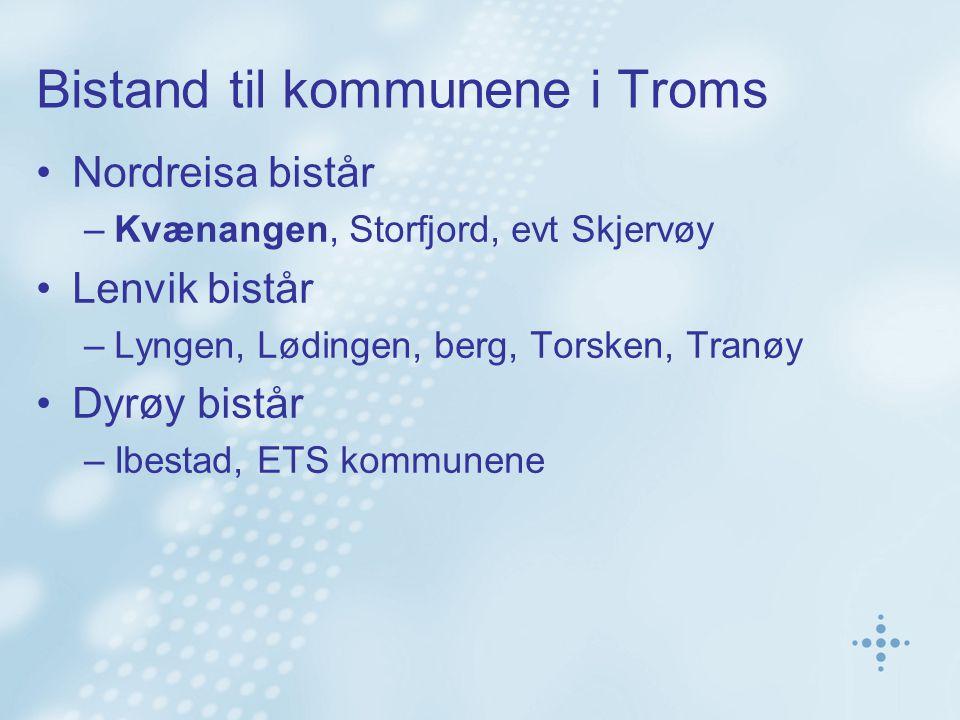 Bistand til kommunene i Troms Nordreisa bistår –Kvænangen, Storfjord, evt Skjervøy Lenvik bistår –Lyngen, Lødingen, berg, Torsken, Tranøy Dyrøy bistår –Ibestad, ETS kommunene