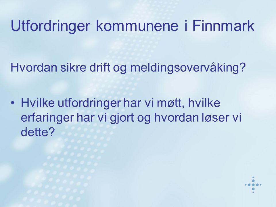 Utfordringer kommunene i Finnmark Hvordan sikre drift og meldingsovervåking.