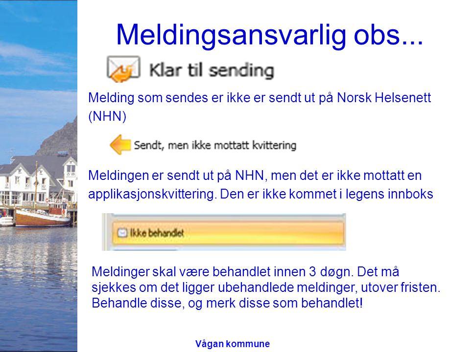 Meldingsansvarlig obs... Melding som sendes er ikke er sendt ut på Norsk Helsenett (NHN) Meldingen er sendt ut på NHN, men det er ikke mottatt en appl
