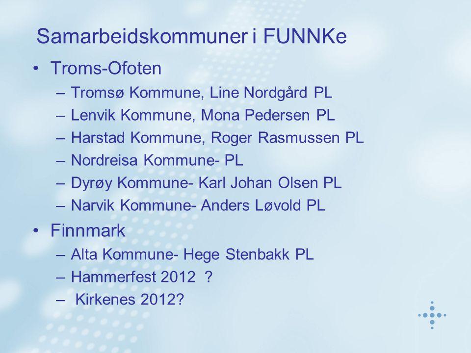 Samarbeidskommuner i FUNNKe Troms-Ofoten –Tromsø Kommune, Line Nordgård PL –Lenvik Kommune, Mona Pedersen PL –Harstad Kommune, Roger Rasmussen PL –Nor