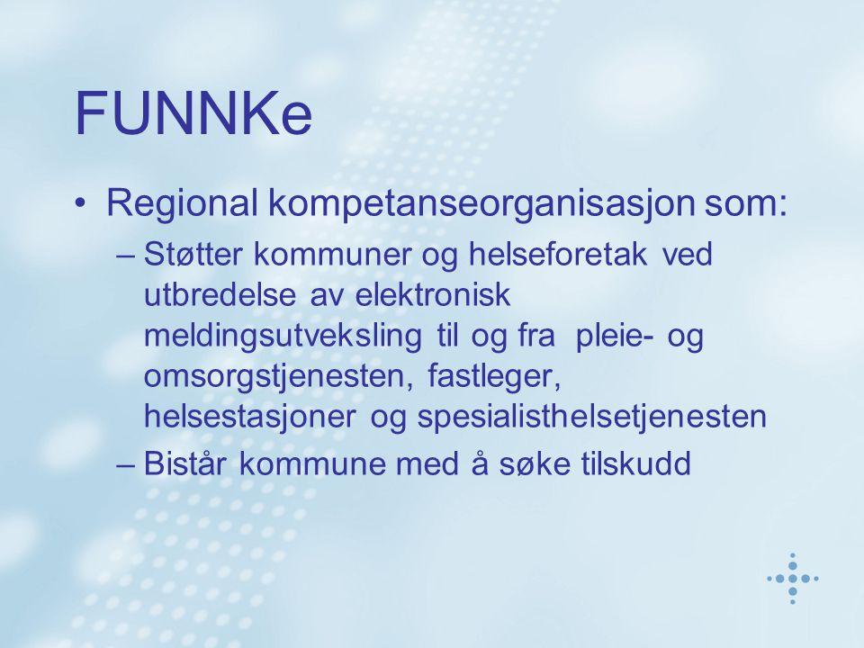 FUNNKe Regional kompetanseorganisasjon som: –Støtter kommuner og helseforetak ved utbredelse av elektronisk meldingsutveksling til og fra pleie- og om