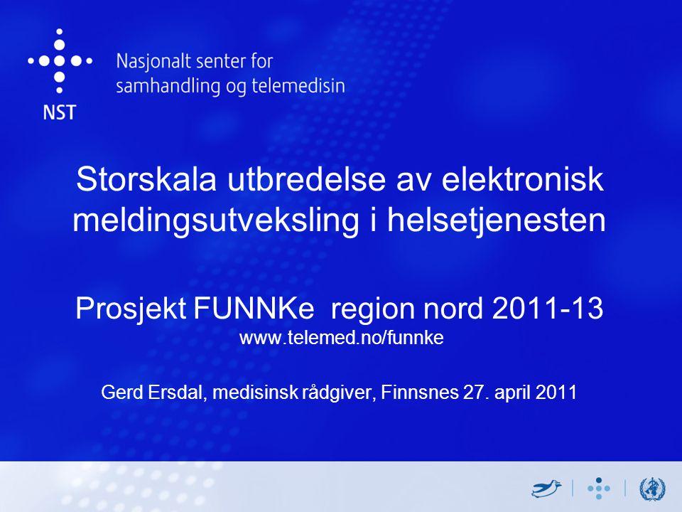 Storskala utbredelse av elektronisk meldingsutveksling i helsetjenesten Prosjekt FUNNKe region nord 2011-13 www.telemed.no/funnke Gerd Ersdal, medisinsk rådgiver, Finnsnes 27.
