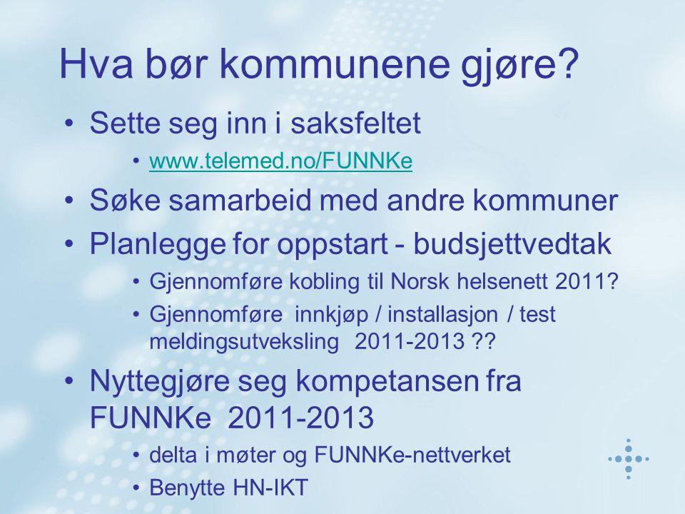 Hva bør kommunene gjøre? Sette seg inn i saksfeltet www.telemed.no/FUNNKe Søke samarbeid med andre kommuner Planlegge for oppstart - budsjettvedtak Gj