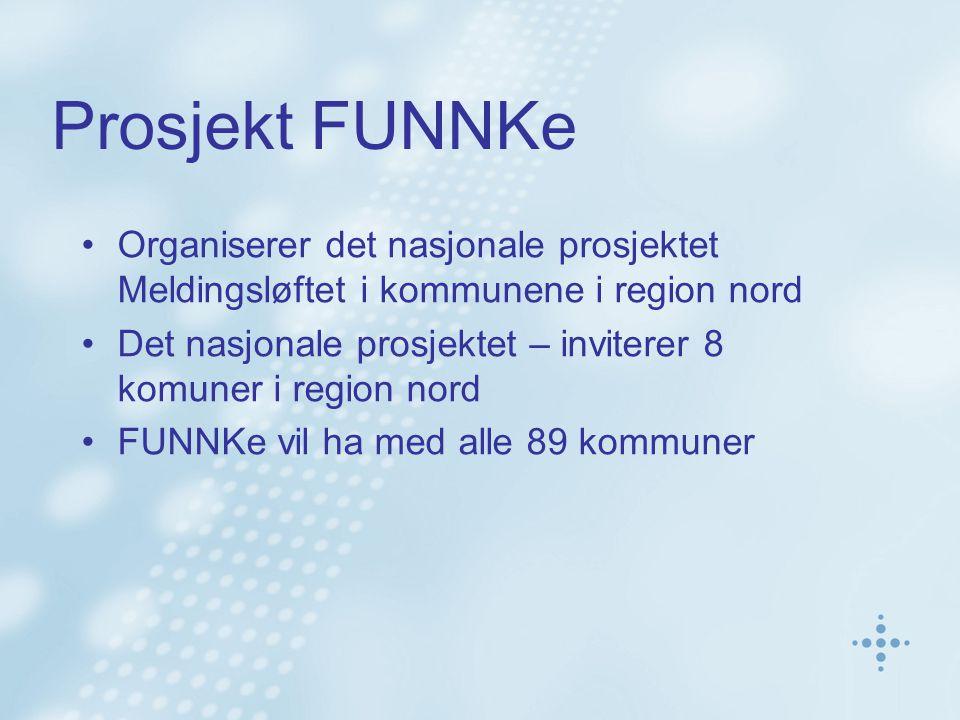 Prosjekt FUNNKe Organiserer det nasjonale prosjektet Meldingsløftet i kommunene i region nord Det nasjonale prosjektet – inviterer 8 komuner i region
