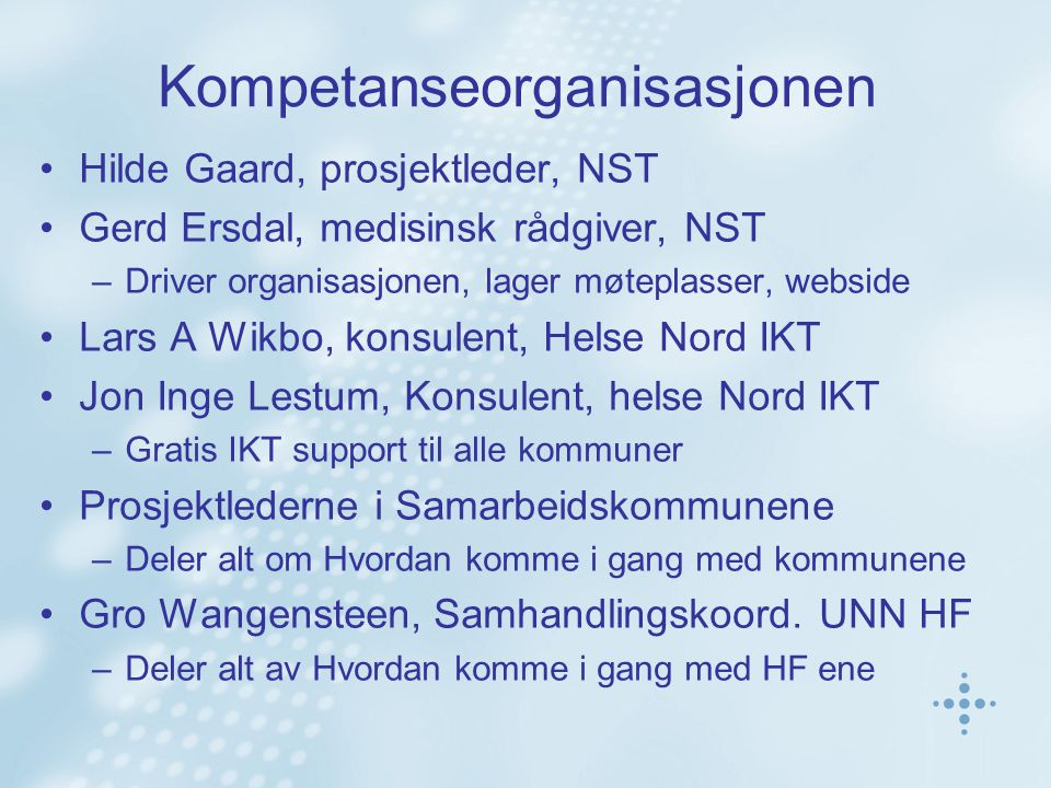 Kompetanseorganisasjonen Hilde Gaard, prosjektleder, NST Gerd Ersdal, medisinsk rådgiver, NST –Driver organisasjonen, lager møteplasser, webside Lars