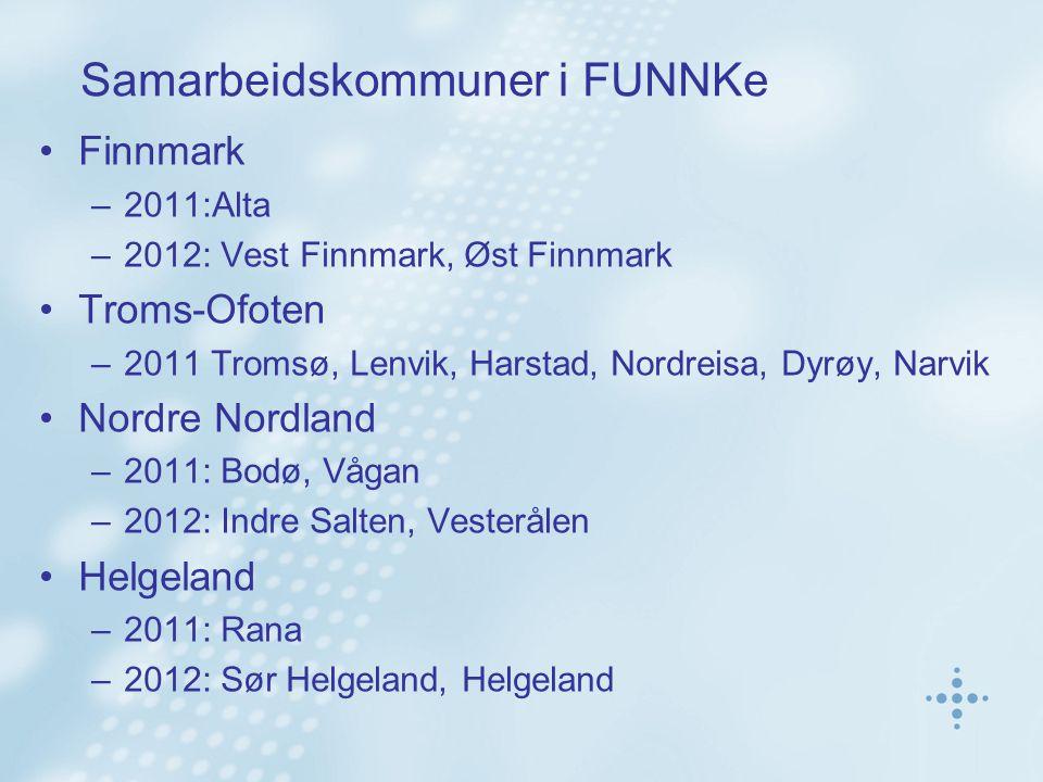 Samarbeidskommuner i FUNNKe Finnmark –2011:Alta –2012: Vest Finnmark, Øst Finnmark Troms-Ofoten –2011 Tromsø, Lenvik, Harstad, Nordreisa, Dyrøy, Narvi