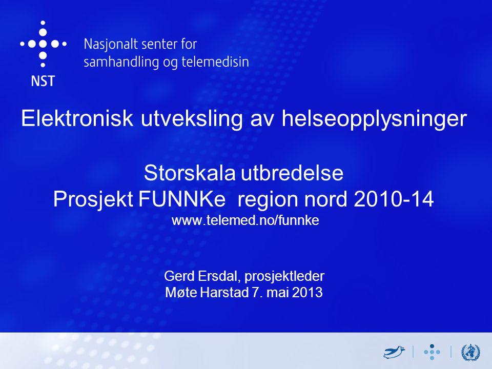Elektronisk utveksling av helseopplysninger Storskala utbredelse Prosjekt FUNNKe region nord 2010-14 www.telemed.no/funnke Gerd Ersdal, prosjektleder Møte Harstad 7.