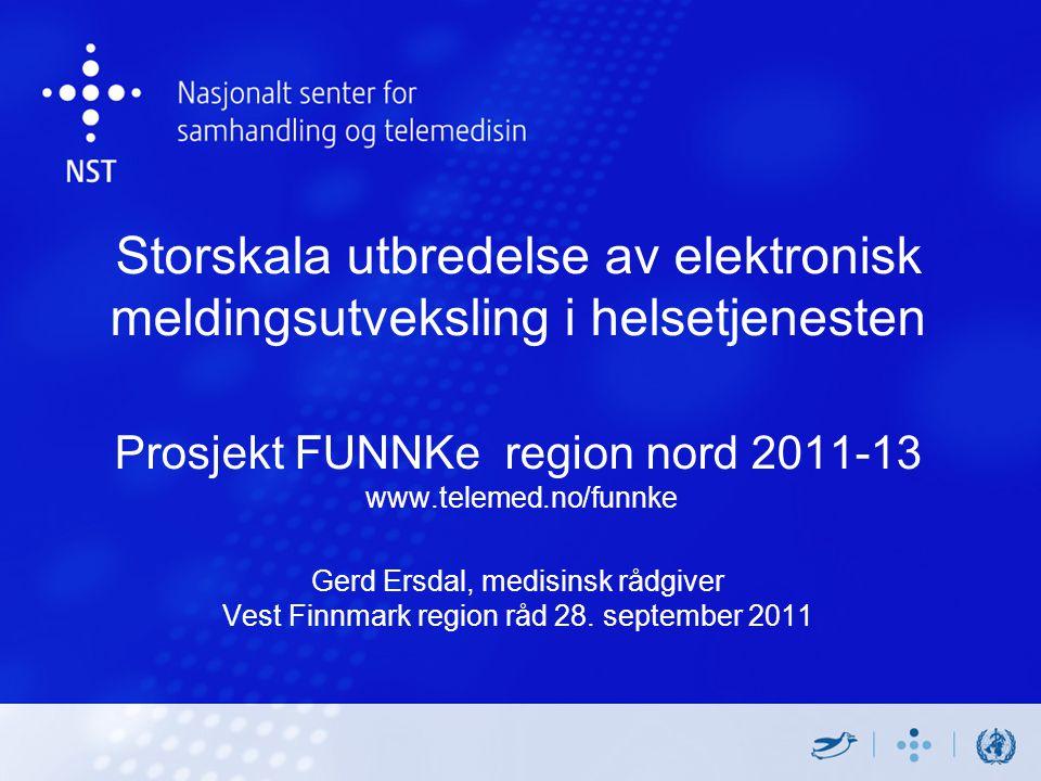 Storskala utbredelse av elektronisk meldingsutveksling i helsetjenesten Prosjekt FUNNKe region nord 2011-13 www.telemed.no/funnke Gerd Ersdal, medisinsk rådgiver Vest Finnmark region råd 28.