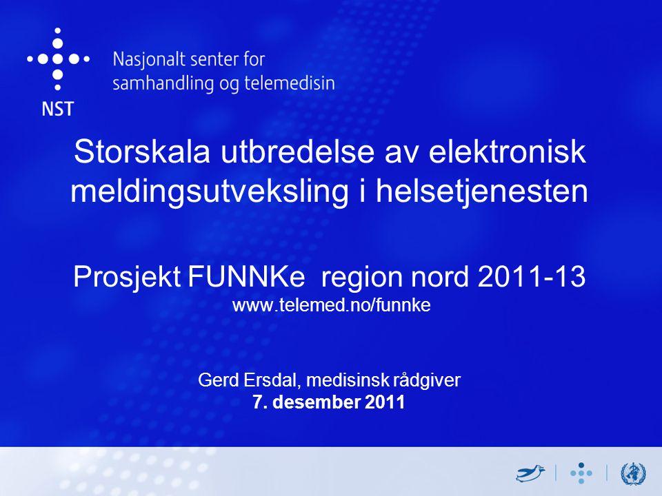 Storskala utbredelse av elektronisk meldingsutveksling i helsetjenesten Prosjekt FUNNKe region nord 2011-13 www.telemed.no/funnke Gerd Ersdal, medisinsk rådgiver 7.