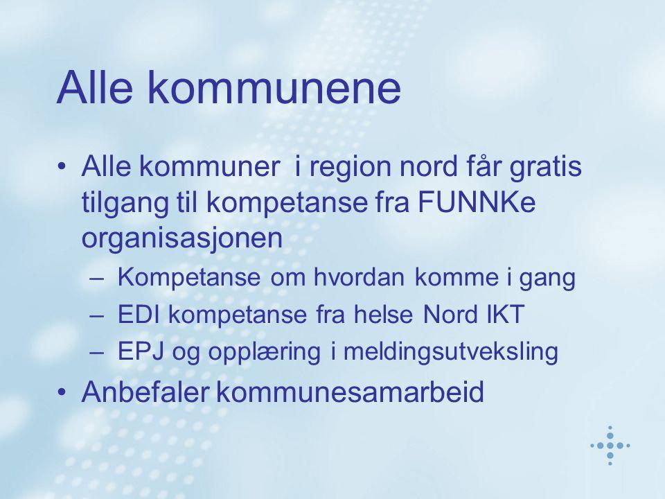 Alle kommunene Alle kommuner i region nord får gratis tilgang til kompetanse fra FUNNKe organisasjonen – Kompetanse om hvordan komme i gang – EDI kompetanse fra helse Nord IKT – EPJ og opplæring i meldingsutveksling Anbefaler kommunesamarbeid