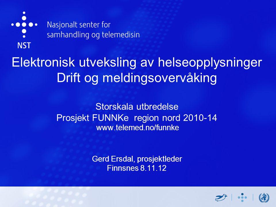 Elektronisk utveksling av helseopplysninger Drift og meldingsovervåking Storskala utbredelse Prosjekt FUNNKe region nord 2010-14 www.telemed.no/funnke Gerd Ersdal, prosjektleder Finnsnes 8.11.12