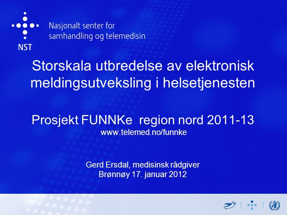 Storskala utbredelse av elektronisk meldingsutveksling i helsetjenesten Prosjekt FUNNKe region nord 2011-13 www.telemed.no/funnke Gerd Ersdal, medisinsk rådgiver Brønnøy 17.