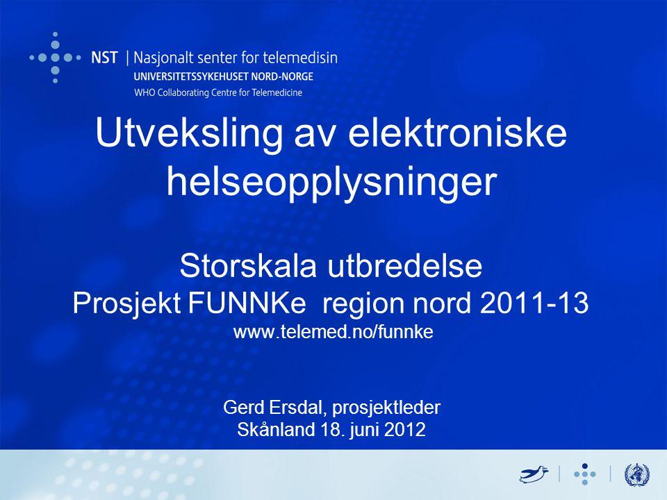 Utveksling av elektroniske helseopplysninger Storskala utbredelse Prosjekt FUNNKe region nord 2011-13 www.telemed.no/funnke Gerd Ersdal, prosjektleder Skånland 18.