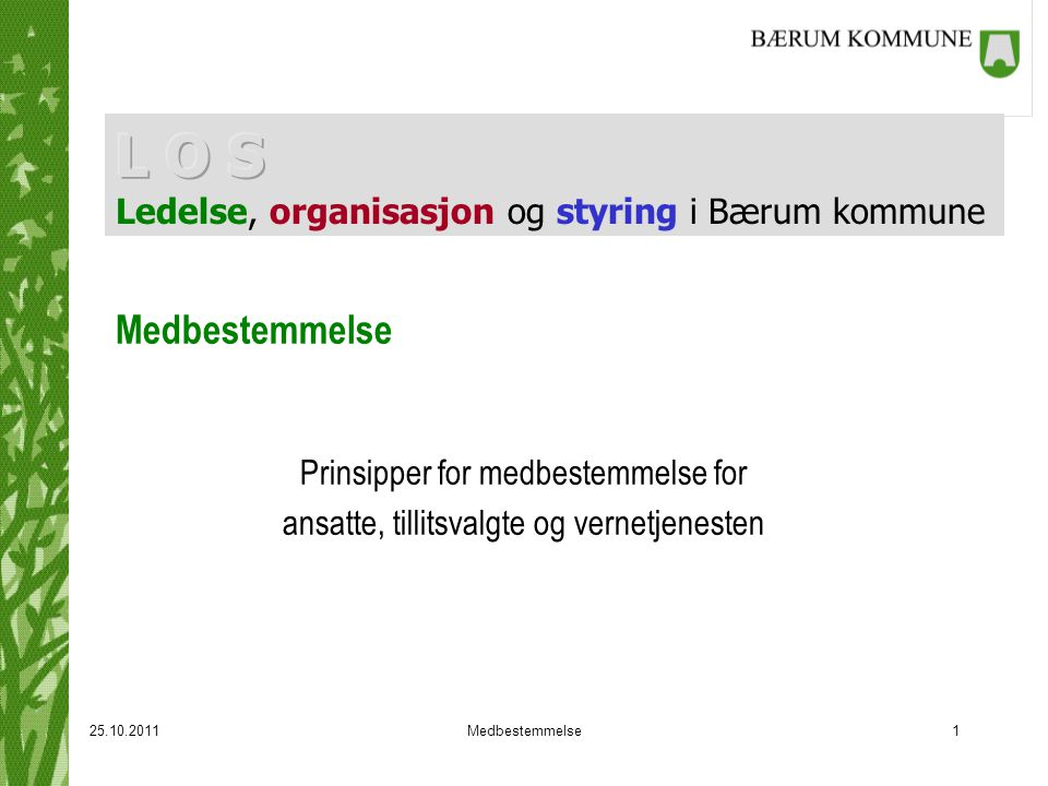 25.10.2011Medbestemmelse1 Prinsipper for medbestemmelse for ansatte, tillitsvalgte og vernetjenesten