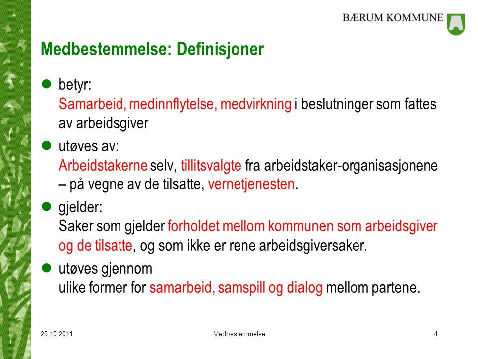 25.10.2011Medbestemmelse4 Medbestemmelse: Definisjoner lbetyr: Samarbeid, medinnflytelse, medvirkning i beslutninger som fattes av arbeidsgiver lutøves av: Arbeidstakerne selv, tillitsvalgte fra arbeidstaker-organisasjonene – på vegne av de tilsatte, vernetjenesten.