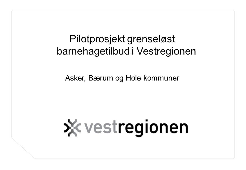 www.osloregionen.no 1 Pilotprosjekt grenseløst barnehagetilbud i Vestregionen Asker, Bærum og Hole kommuner