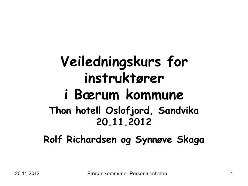 20.11.2012 Bærum kommune - Personalenheten 1 Veiledningskurs for instruktører i Bærum kommune Thon hotell Oslofjord, Sandvika 20.11.2012 Rolf Richards