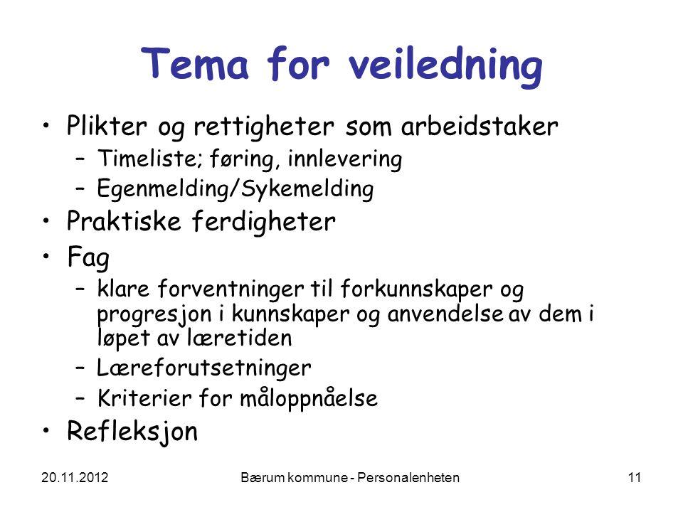 20.11.2012 Bærum kommune - Personalenheten 11 Tema for veiledning Plikter og rettigheter som arbeidstaker –Timeliste; føring, innlevering –Egenmelding