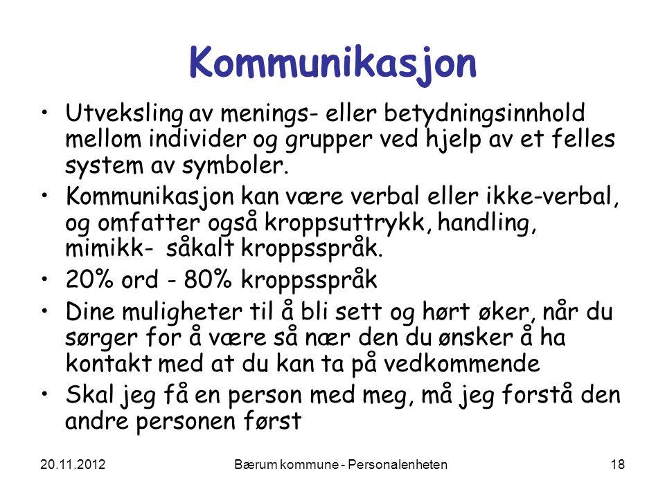 20.11.2012 Bærum kommune - Personalenheten 18 Kommunikasjon Utveksling av menings- eller betydningsinnhold mellom individer og grupper ved hjelp av et