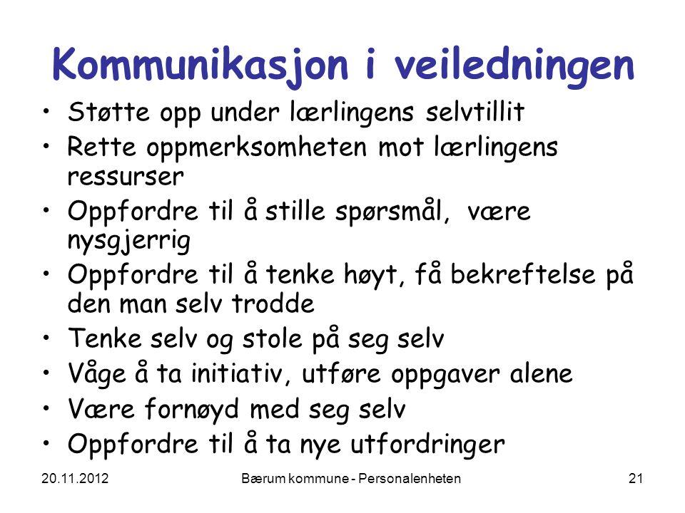 20.11.2012 Bærum kommune - Personalenheten 21 Kommunikasjon i veiledningen Støtte opp under lærlingens selvtillit Rette oppmerksomheten mot lærlingens