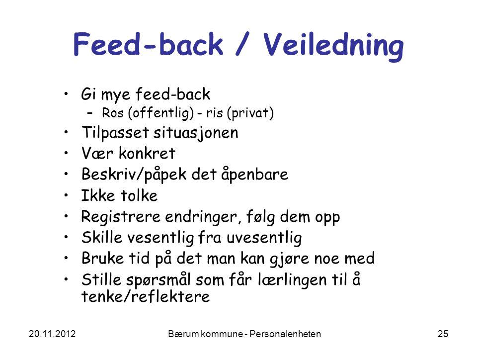 20.11.2012 Bærum kommune - Personalenheten 25 Feed-back / Veiledning Gi mye feed-back –Ros (offentlig) - ris (privat) Tilpasset situasjonen Vær konkre