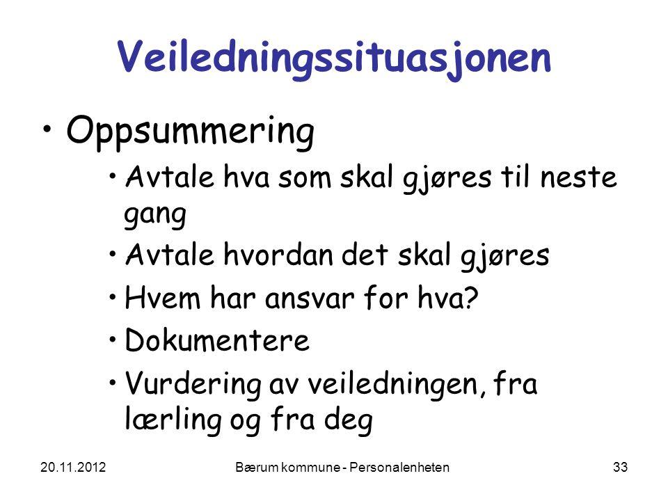 20.11.2012 Bærum kommune - Personalenheten 33 Veiledningssituasjonen Oppsummering Avtale hva som skal gjøres til neste gang Avtale hvordan det skal gj