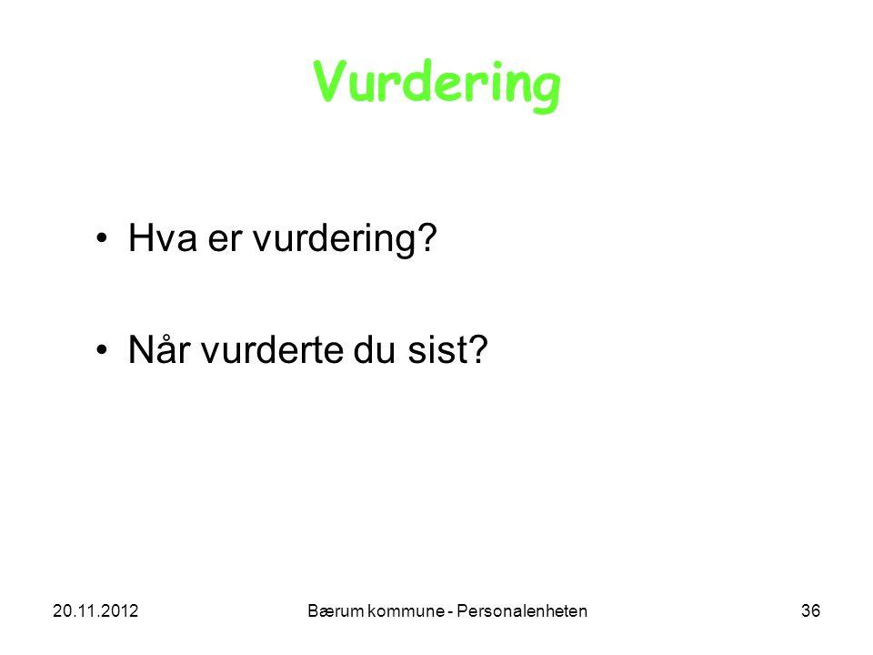 20.11.2012 Bærum kommune - Personalenheten 36 Vurdering Hva er vurdering? Når vurderte du sist?