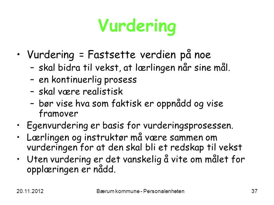 20.11.2012 Bærum kommune - Personalenheten 37 Vurdering Vurdering = Fastsette verdien på noe –skal bidra til vekst, at lærlingen når sine mål. –en kon