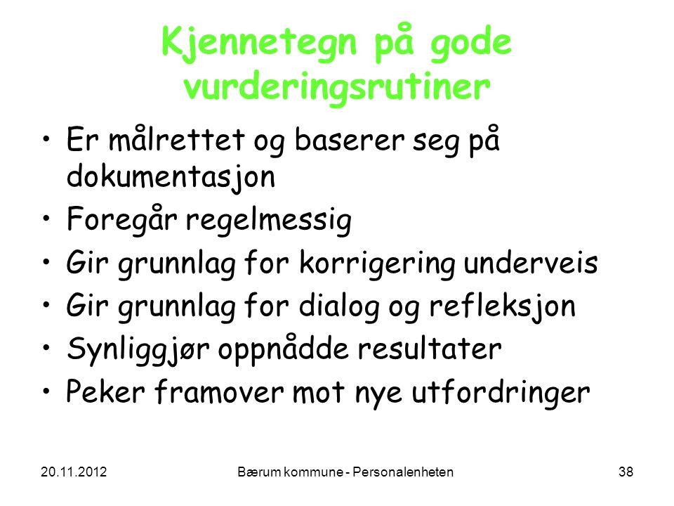 20.11.2012 Bærum kommune - Personalenheten 38 Kjennetegn på gode vurderingsrutiner Er målrettet og baserer seg på dokumentasjon Foregår regelmessig Gi