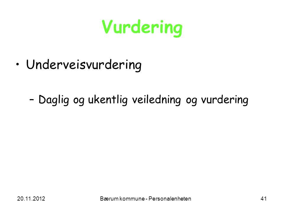 20.11.2012 Bærum kommune - Personalenheten 41 Vurdering Underveisvurdering –Daglig og ukentlig veiledning og vurdering