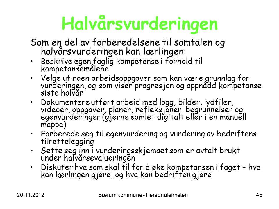 20.11.2012 Bærum kommune - Personalenheten 45 Halvårsvurderingen Som en del av forberedelsene til samtalen og halvårsvurderingen kan lærlingen : Beskr
