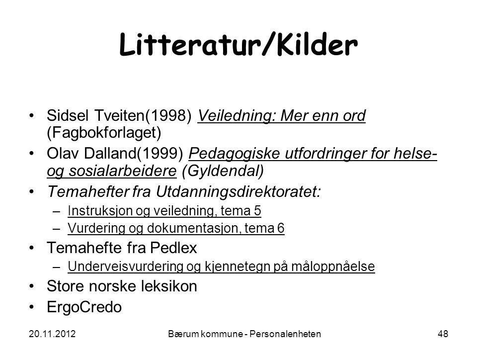 20.11.2012 Bærum kommune - Personalenheten 48 Litteratur/Kilder Sidsel Tveiten(1998) Veiledning: Mer enn ord (Fagbokforlaget) Olav Dalland(1999) Pedag