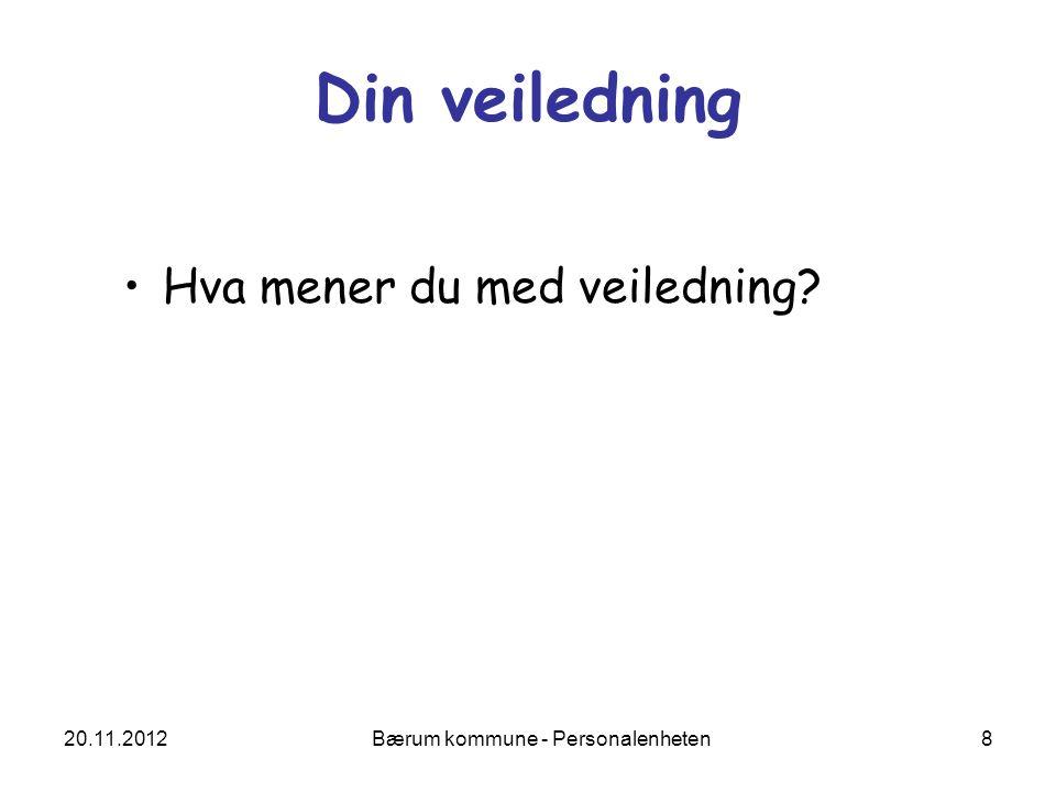 20.11.2012 Bærum kommune - Personalenheten 29 Kartlegging i samtalen