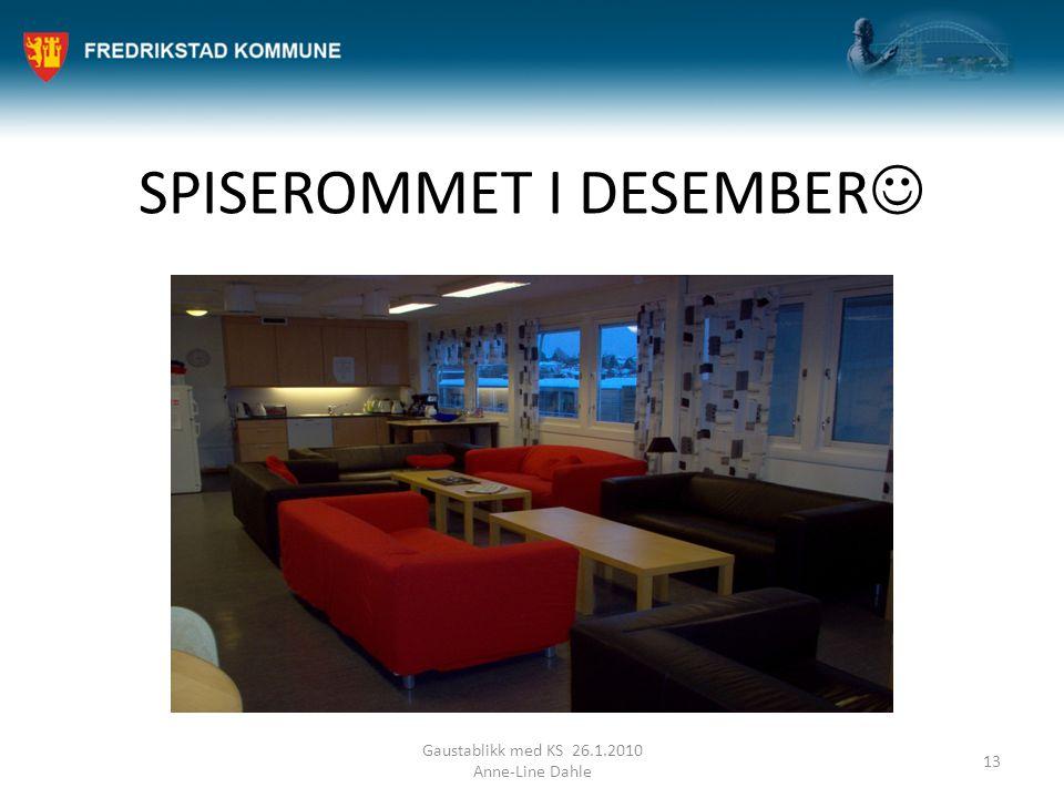 SPISEROMMET I DESEMBER Gaustablikk med KS 26.1.2010 Anne-Line Dahle 13