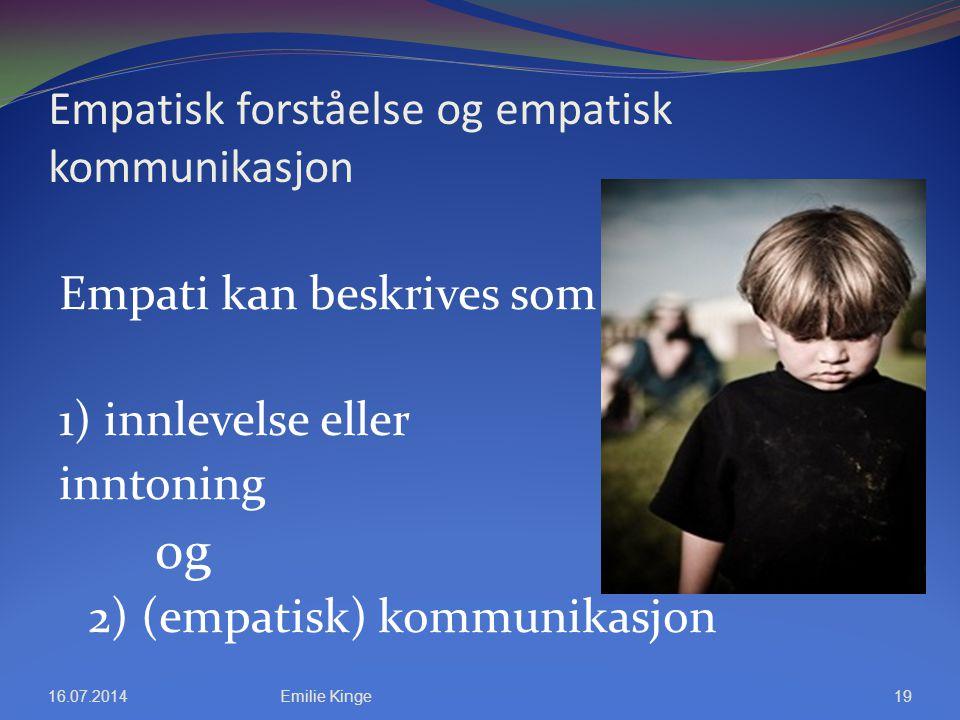Empatisk forståelse og empatisk kommunikasjon Empati kan beskrives som 1) innlevelse eller inntoning og 2) (empatisk) kommunikasjon 16.07.2014Emilie K