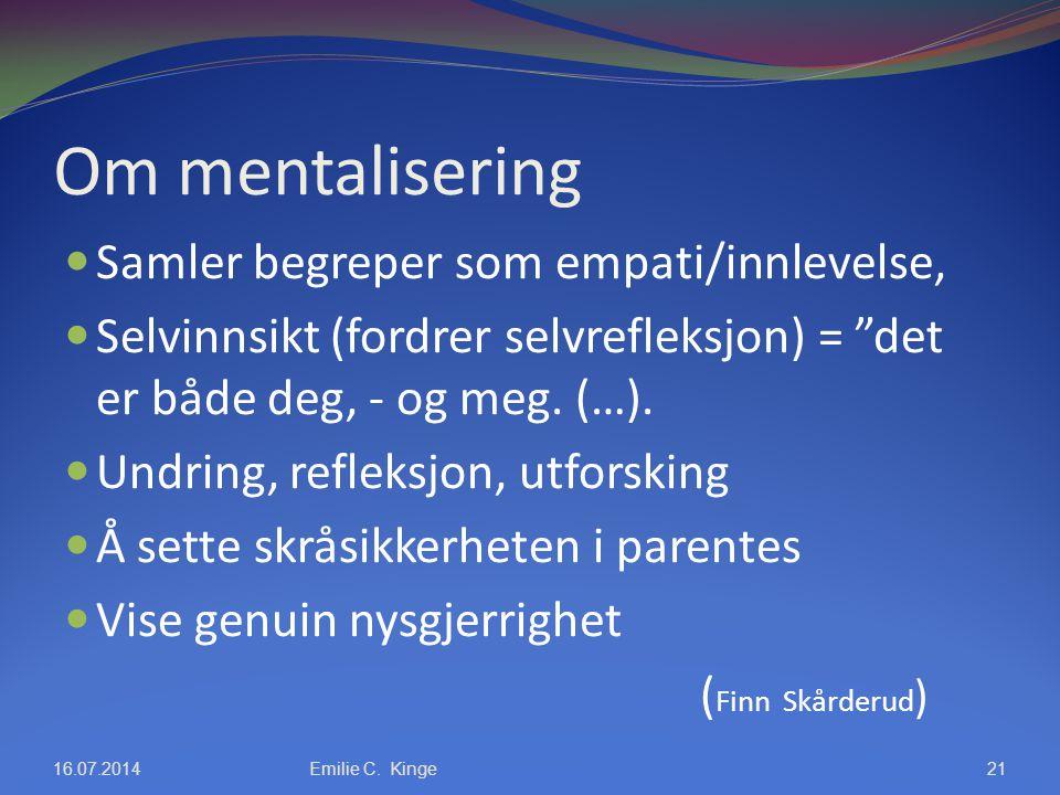 """Om mentalisering Samler begreper som empati/innlevelse, Selvinnsikt (fordrer selvrefleksjon) = """"det er både deg, - og meg. (…). Undring, refleksjon, u"""
