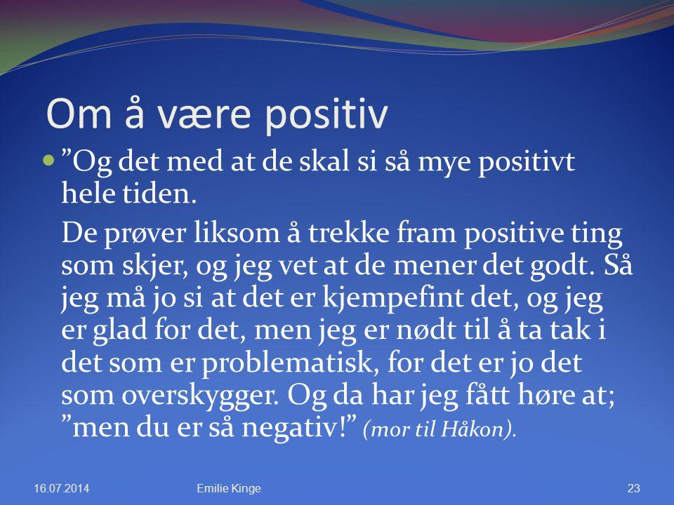 """Om å være positiv """"Og det med at de skal si så mye positivt hele tiden. De prøver liksom å trekke fram positive ting som skjer, og jeg vet at de mener"""